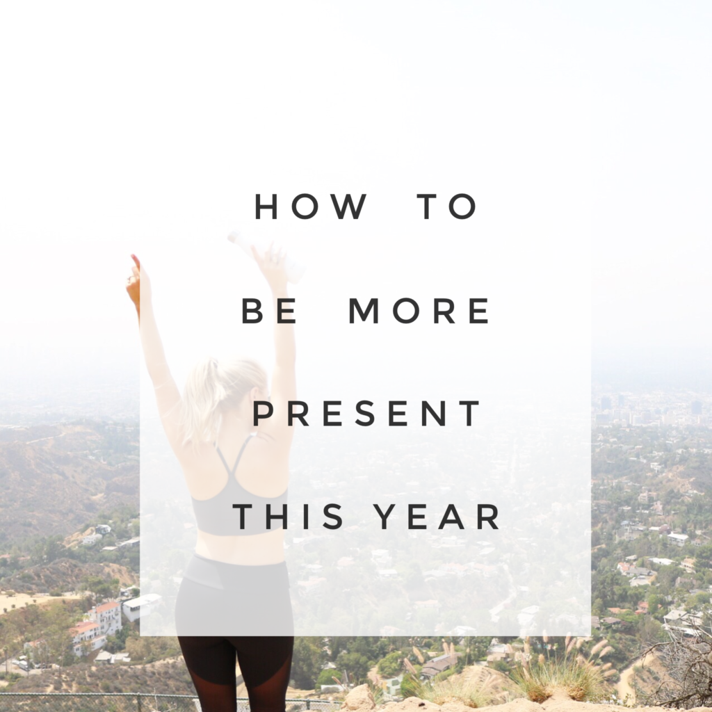 Tips On How To Be More Present In 2018